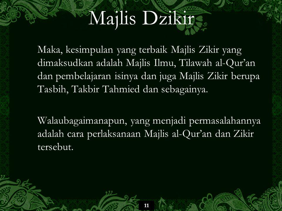 11 Majlis Dzikir Maka, kesimpulan yang terbaik Majlis Zikir yang dimaksudkan adalah Majlis Ilmu, Tilawah al-Qur'an dan pembelajaran isinya dan juga Ma