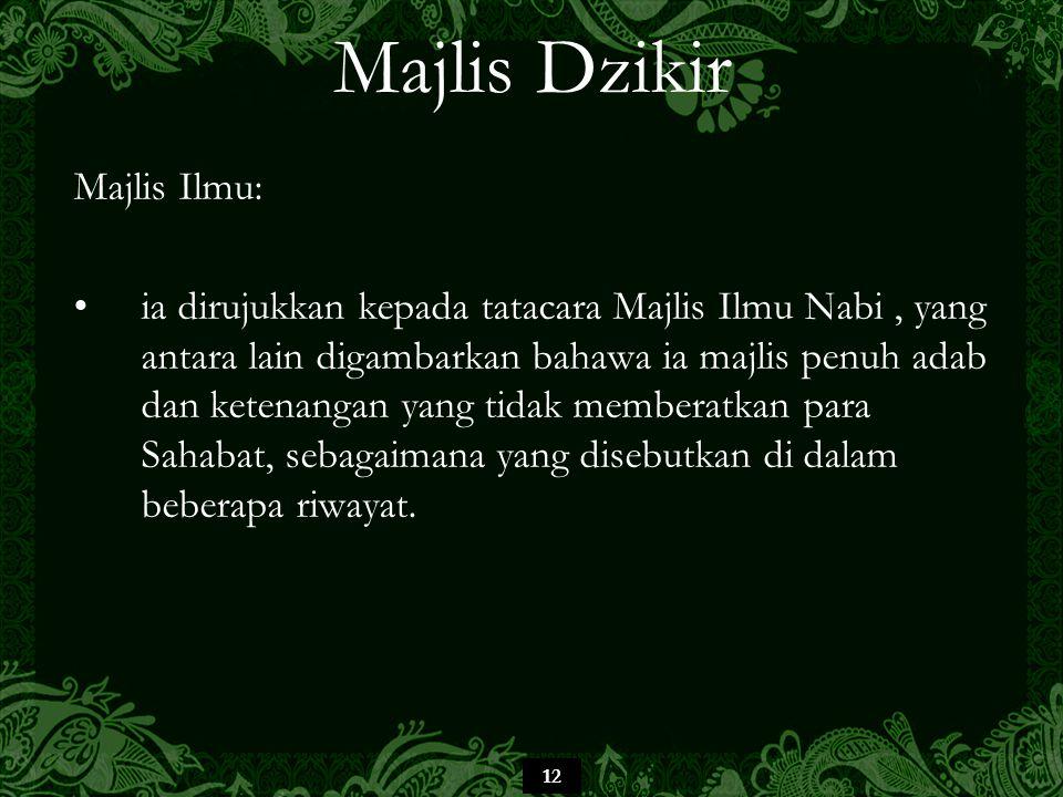12 Majlis Dzikir Majlis Ilmu: ia dirujukkan kepada tatacara Majlis Ilmu Nabi, yang antara lain digambarkan bahawa ia majlis penuh adab dan ketenangan