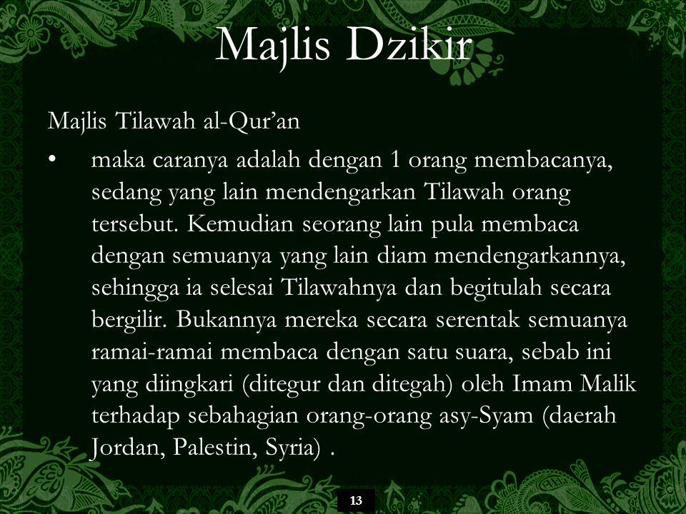 13 Majlis Dzikir Majlis Tilawah al-Qur'an maka caranya adalah dengan 1 orang membacanya, sedang yang lain mendengarkan Tilawah orang tersebut. Kemudia