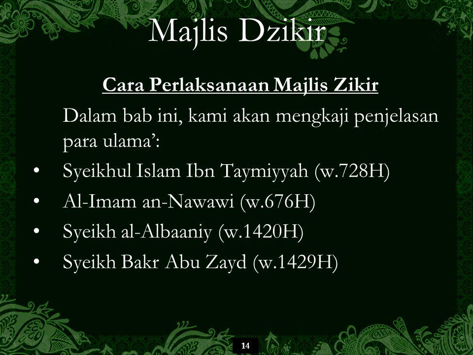 14 Majlis Dzikir Cara Perlaksanaan Majlis Zikir Dalam bab ini, kami akan mengkaji penjelasan para ulama': Syeikhul Islam Ibn Taymiyyah (w.728H) Al-Ima