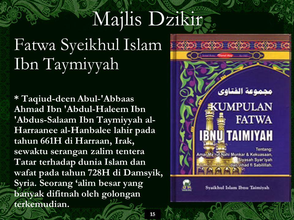 15 Majlis Dzikir Fatwa Syeikhul Islam Ibn Taymiyyah * Taqiud-deen Abul-'Abbaas Ahmad Ibn 'Abdul-Haleem Ibn 'Abdus-Salaam Ibn Taymiyyah al- Harraanee a