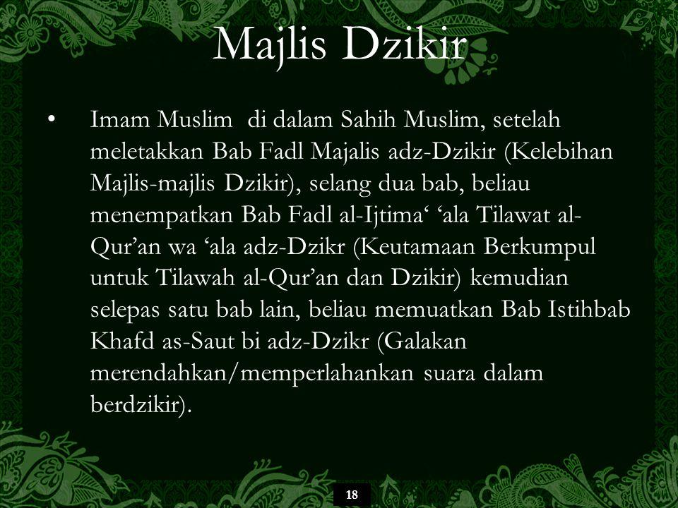 18 Majlis Dzikir Imam Muslim di dalam Sahih Muslim, setelah meletakkan Bab Fadl Majalis adz-Dzikir (Kelebihan Majlis-majlis Dzikir), selang dua bab, b