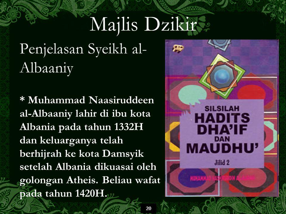 20 Majlis Dzikir Penjelasan Syeikh al- Albaaniy * Muhammad Naasiruddeen al-Albaaniy lahir di ibu kota Albania pada tahun 1332H dan keluarganya telah b