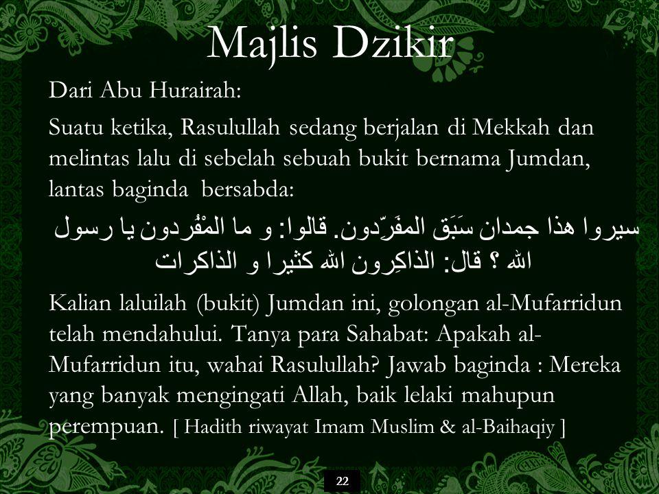 22 Majlis Dzikir Dari Abu Hurairah: Suatu ketika, Rasulullah sedang berjalan di Mekkah dan melintas lalu di sebelah sebuah bukit bernama Jumdan, lanta