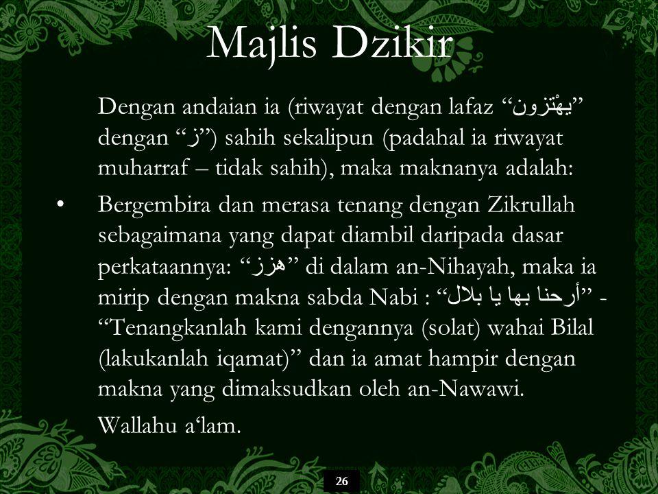 """26 Majlis Dzikir Dengan andaian ia (riwayat dengan lafaz """" يهْتزون """" dengan """" ز """") sahih sekalipun (padahal ia riwayat muharraf – tidak sahih), maka m"""