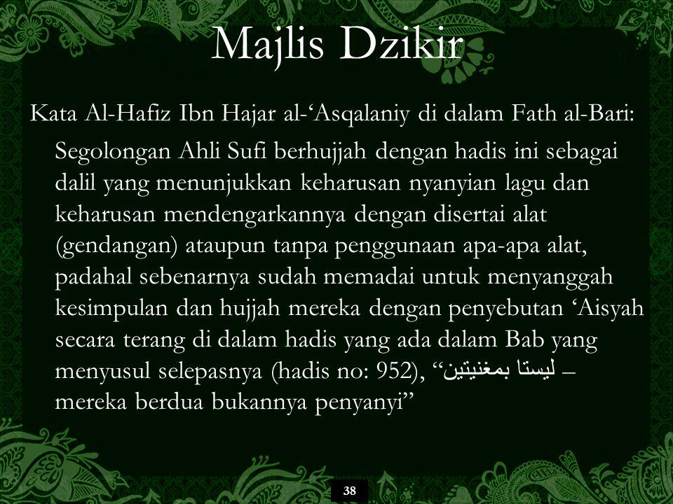 38 Majlis Dzikir Kata Al-Hafiz Ibn Hajar al-'Asqalaniy di dalam Fath al-Bari: Segolongan Ahli Sufi berhujjah dengan hadis ini sebagai dalil yang menun