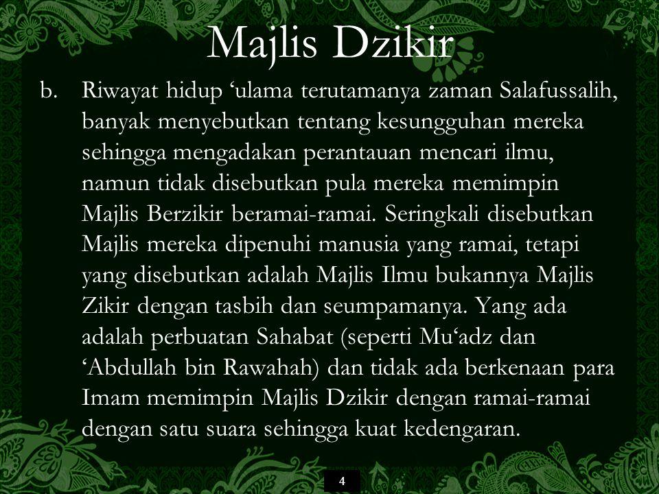 5 Majlis Dzikir c.Kata al-Imam asy-Syafi'ie (w.204H): Setiap ilmu selain al-Qur'an adalah kesibukan (yang tidak diperlukan) Kecuali Hadis dan ilmu Fiqh dalam agama Islam Ilmu (yang sebenarnya) adalah apa yang ada padanya Hadis (disebutkan dengan sanad periwayatan) Selainnya adalah semata-mata bisikan-bisikan Syaitan