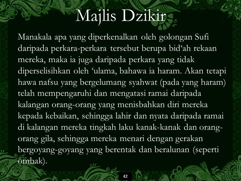 42 Majlis Dzikir Manakala apa yang diperkenalkan oleh golongan Sufi daripada perkara-perkara tersebut berupa bid'ah rekaan mereka, maka ia juga daripa