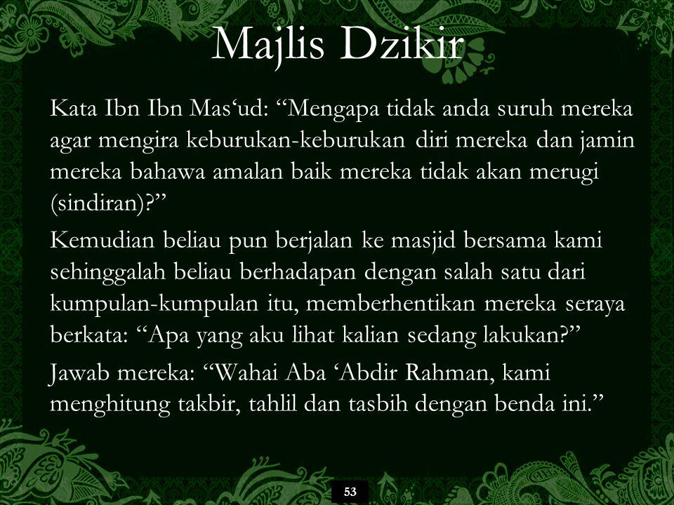 "53 Majlis Dzikir Kata Ibn Ibn Mas'ud: ""Mengapa tidak anda suruh mereka agar mengira keburukan-keburukan diri mereka dan jamin mereka bahawa amalan bai"