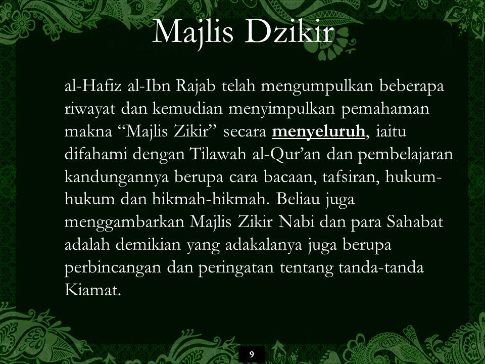 "9 Majlis Dzikir al-Hafiz al-Ibn Rajab telah mengumpulkan beberapa riwayat dan kemudian menyimpulkan pemahaman makna ""Majlis Zikir"" secara menyeluruh,"