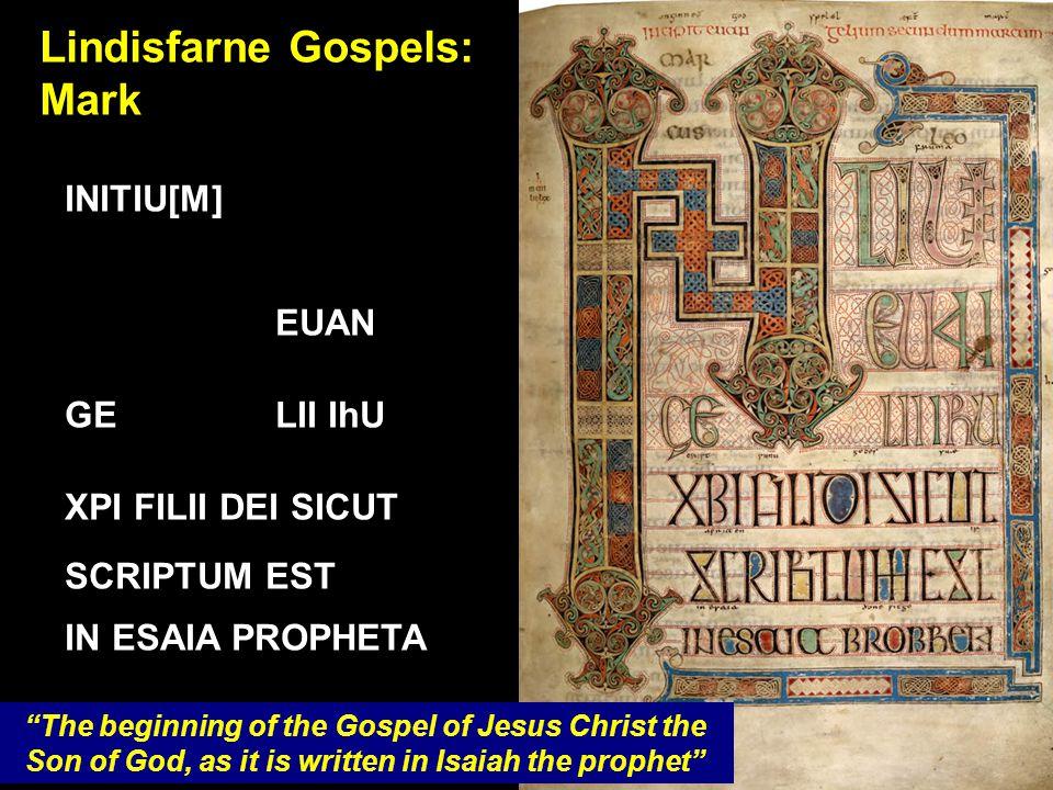 Lindisfarne Gospels: Mark INITIU[M] EUAN GELII IhU XPI FILII DEI SICUT SCRIPTUM EST IN ESAIA PROPHETA The beginning of the Gospel of Jesus Christ the Son of God, as it is written in Isaiah the prophet