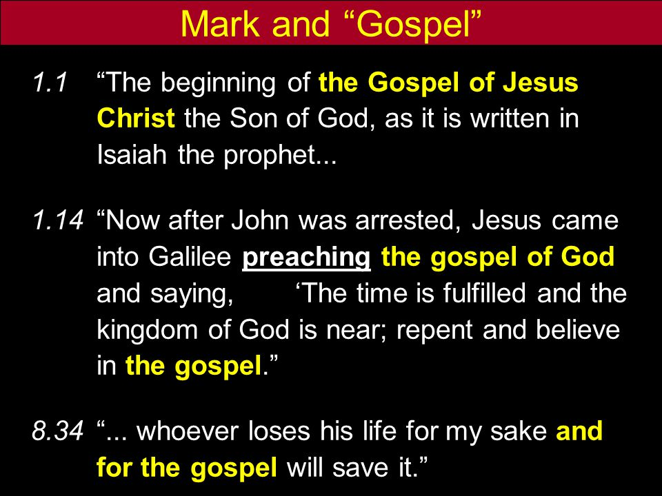 Mark and Gospel 1.1 The beginning of the Gospel of Jesus Christ the Son of God, as it is written in Isaiah the prophet...