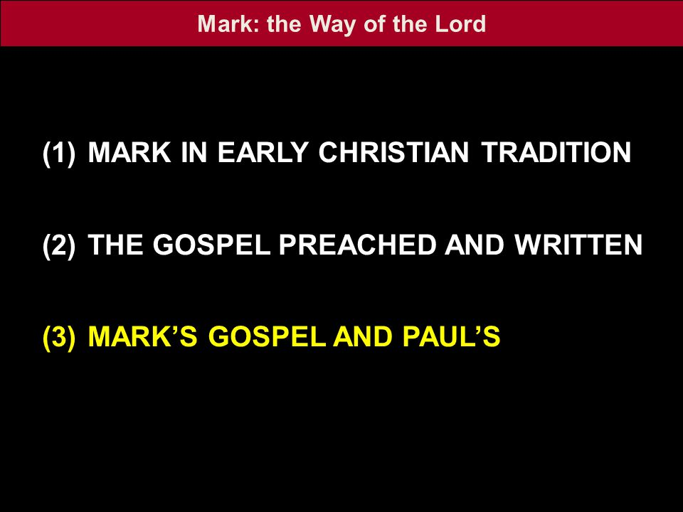(1)MARK IN EARLY CHRISTIAN TRADITION (2)THE GOSPEL PREACHED AND WRITTEN (3)MARK'S GOSPEL AND PAUL'S Mark: the Way of the Lord