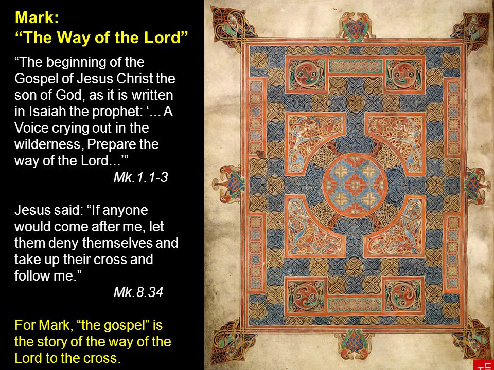 Mark: The Way of the Lord The beginning of the Gospel of Jesus Christ the son of God, as it is written in Isaiah the prophet: '...