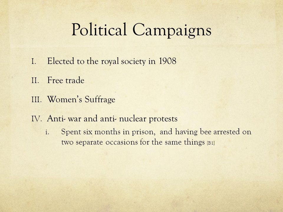 Political Campaigns I. Elected to the royal society in 1908 II.