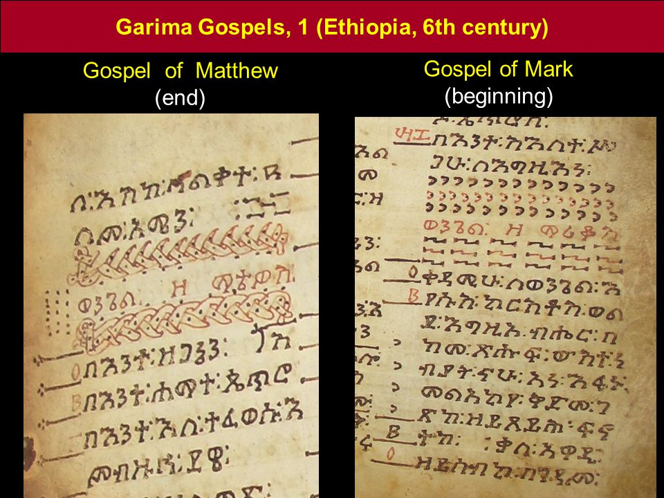Gospel of Matthew (end) Garima Gospels, 1 (Ethiopia, 6th century) Gospel of Mark (beginning)