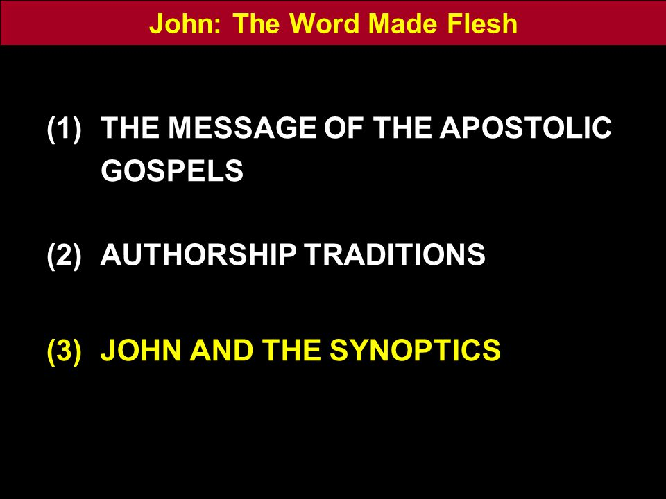 John: The Word Made Flesh (1)THE MESSAGE OF THE APOSTOLIC GOSPELS (2)AUTHORSHIP TRADITIONS (3)JOHN AND THE SYNOPTICS