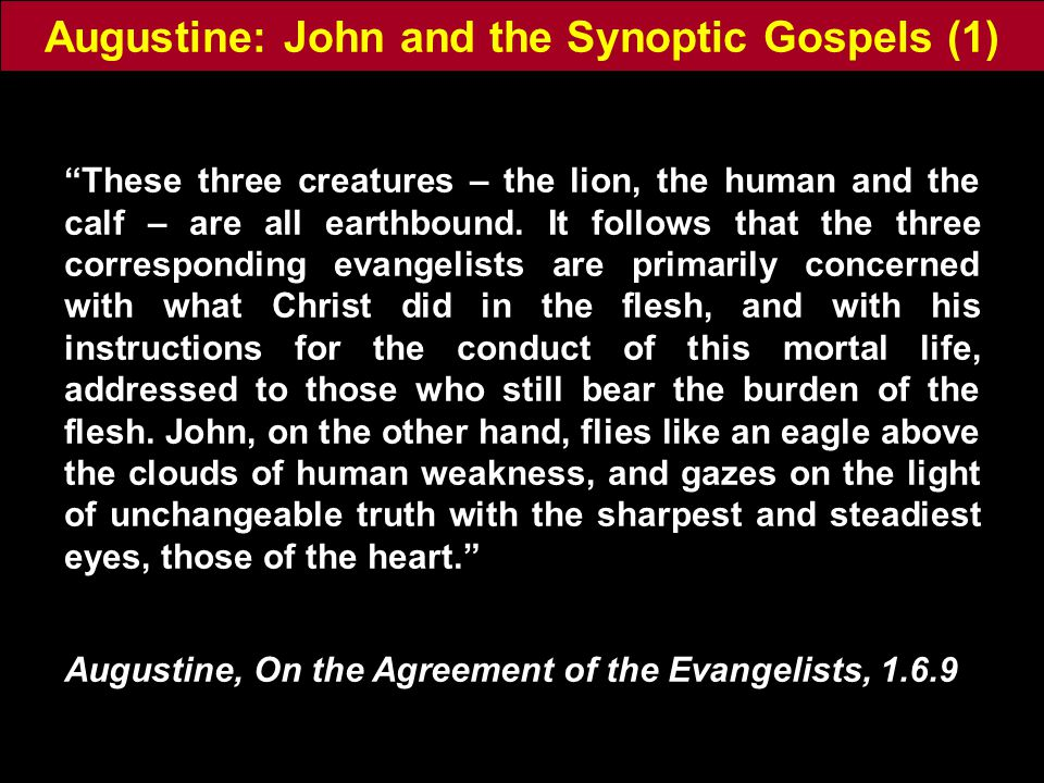 Augustine: John and the Synoptic Gospels (1) These three creatures – the lion, the human and the calf – are all earthbound.