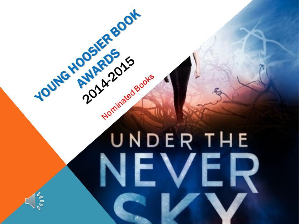 YOUNG HOOSIER BOOK AWARDS YOUNG HOOSIER BOOK AWARDS 2014-2015 Nominated Books RAH 5/12