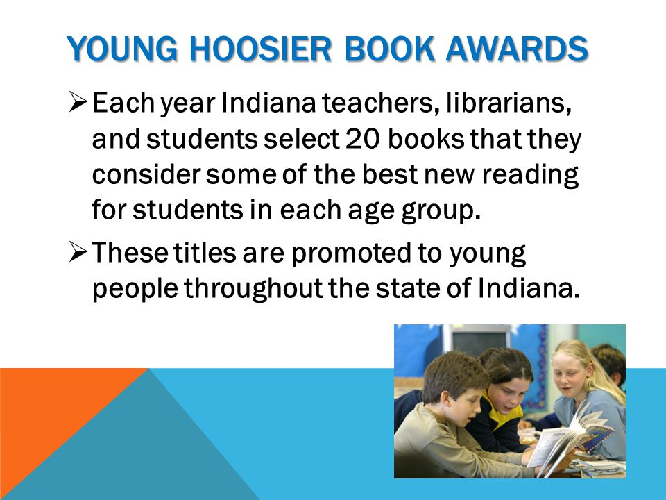 YOUNG HOOSIER BOOK AWARDS  Each year Indiana teachers, librarians, and students select 20 books that they consider some of the best new reading for students in each age group.