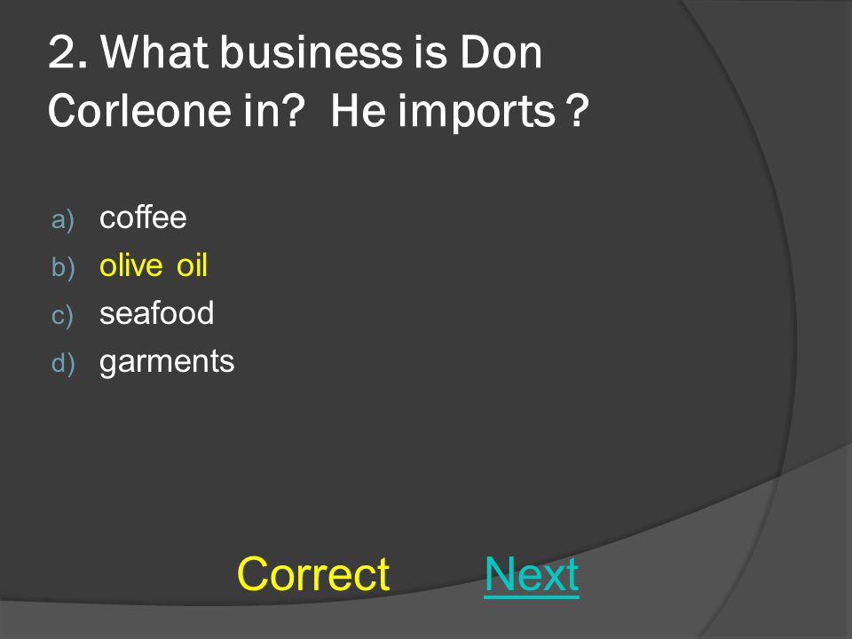 2. What business is Don Corleone in. He imports .