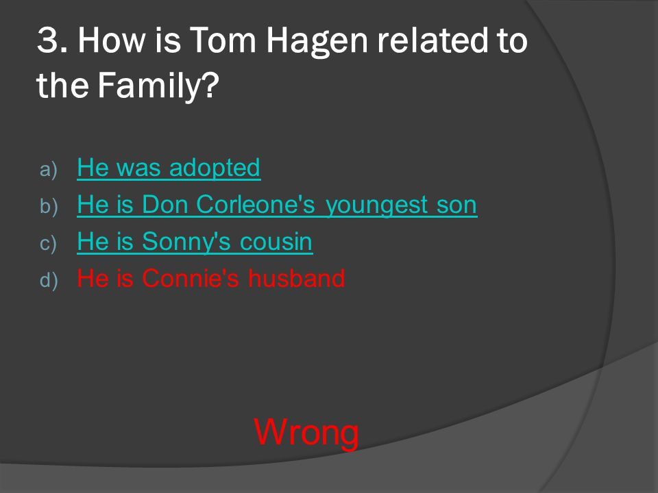 3. How is Tom Hagen related to the Family.
