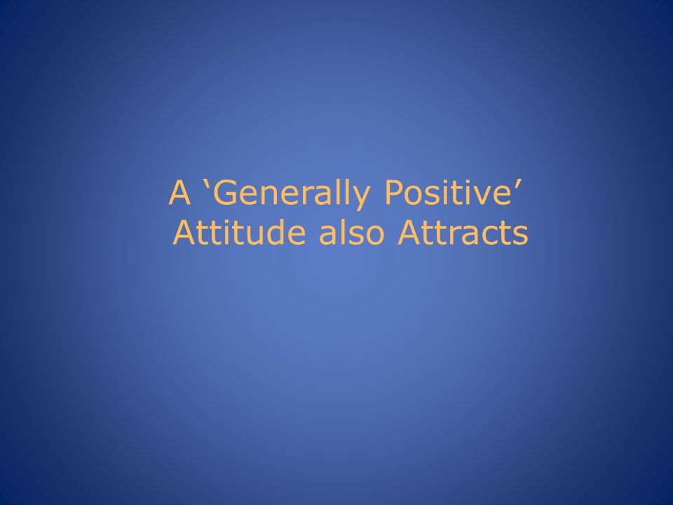 A 'Generally Positive' Attitude also Attracts