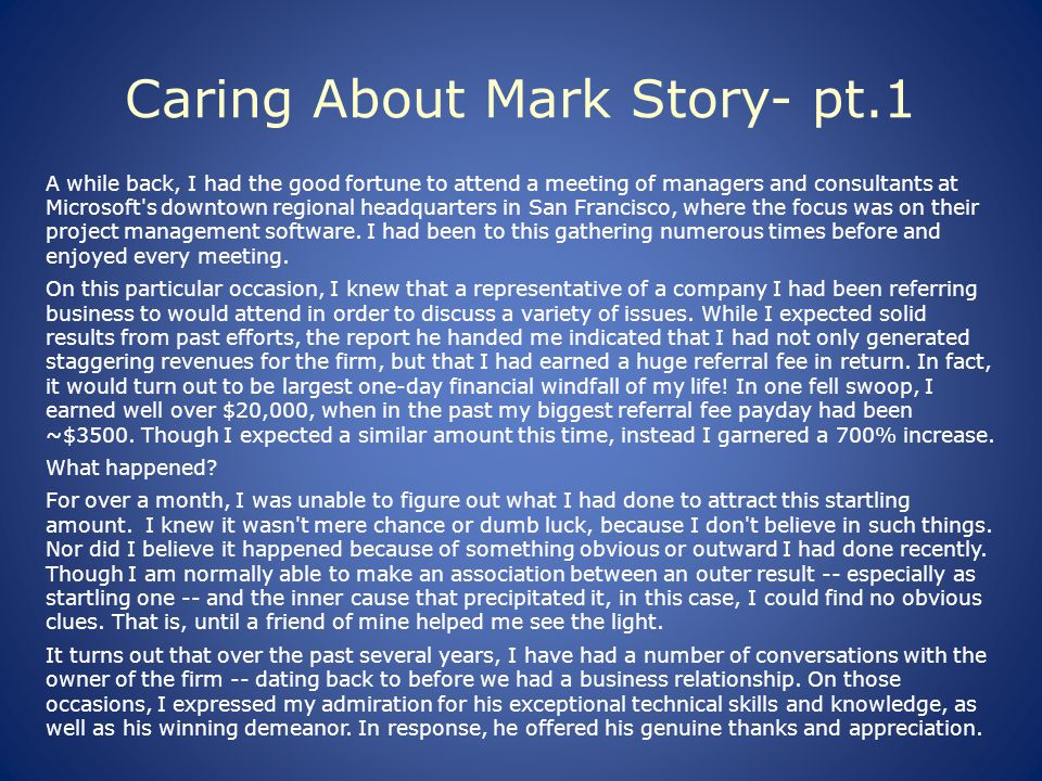 Caring About Mark Story- pt.1 A while back, I had the good fortune to attend a meeting of managers and consultants at Microsoft s downtown regional headquarters in San Francisco, where the focus was on their project management software.