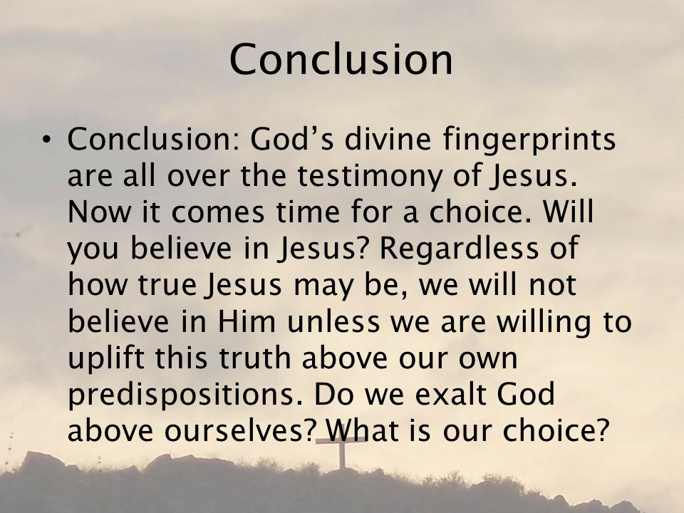 Conclusion Conclusion: God's divine fingerprints are all over the testimony of Jesus.