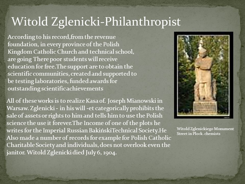 Witold Zglenicki-Philanthropist According to his record,from the revenue foundation, in every province of the Polish Kingdom Catholic Church and techn