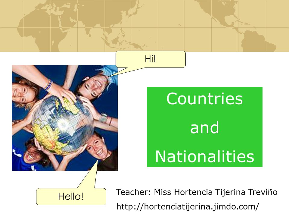 Countries and Nationalities Hi. Hello.