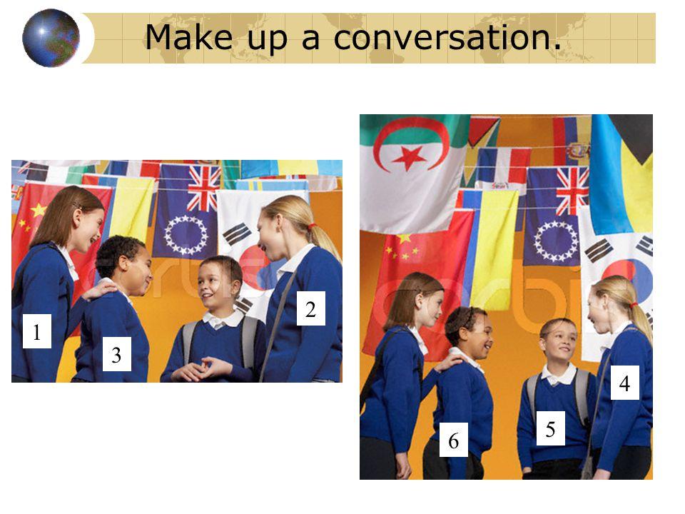 Make up a conversation. 1 2 3 4 5 6