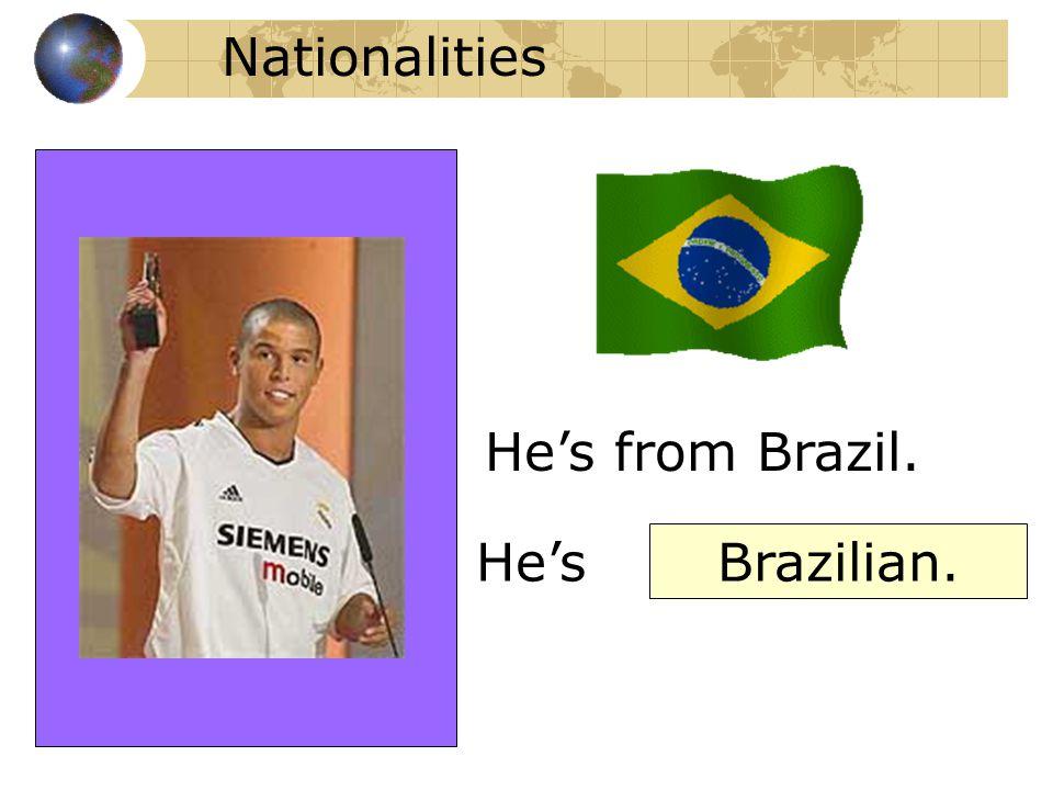 Nationalities He's from Brazil. He's Brazilian.
