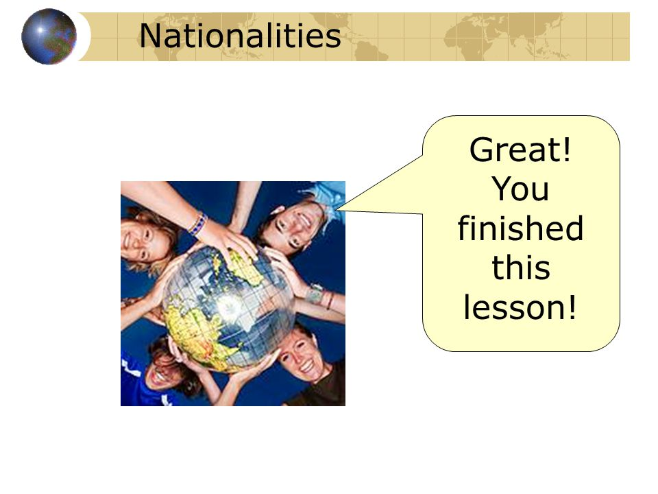 Nationalities Great! You finished this lesson!