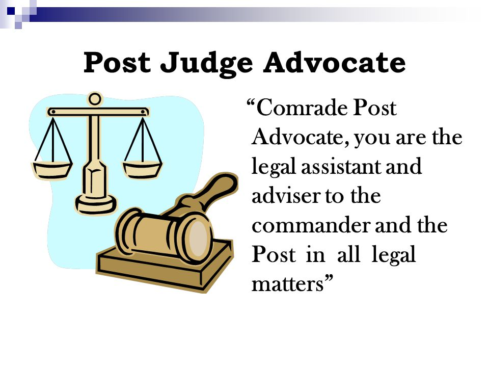 "Post Judge Advocate ""Comrade Post Advocate, you are the legal assistant and adviser to the commander and the Post in all legal matters"""