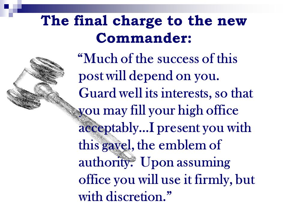 "The final charge to the new Commander: ""Much of the success of this post will depend on you. Guard well its interests, so that you may fill your high"