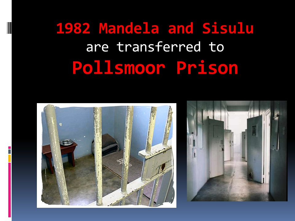 1982 Mandela and Sisulu are transferred to Pollsmoor Prison
