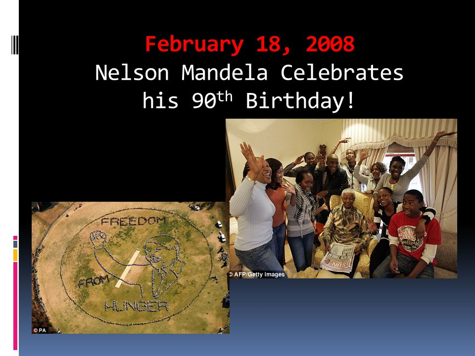 February 18, 2008 Nelson Mandela Celebrates his 90 th Birthday!