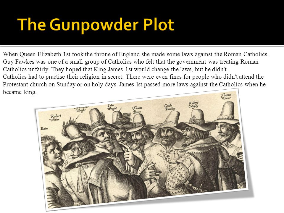 The plot was simple - the next time Parliament was opened by King James l, they would blow up everyone there with gunpowder.
