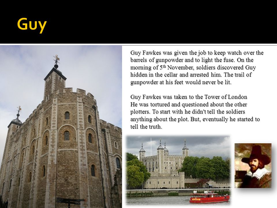 Every year on 5th November, the anniversary of the Gunpowder Plot, Guy Fawkes is remembered.