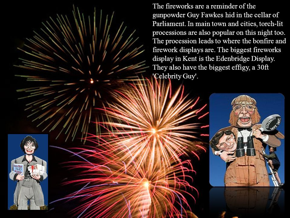 The fireworks are a reminder of the gunpowder Guy Fawkes hid in the cellar of Parliament.