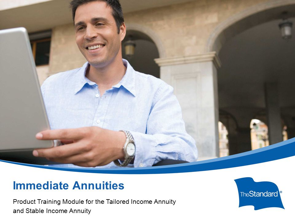 © 2010 Standard Insurance Company Immediate Annuities Product Training Module for the Tailored Income Annuity and Stable Income Annuity