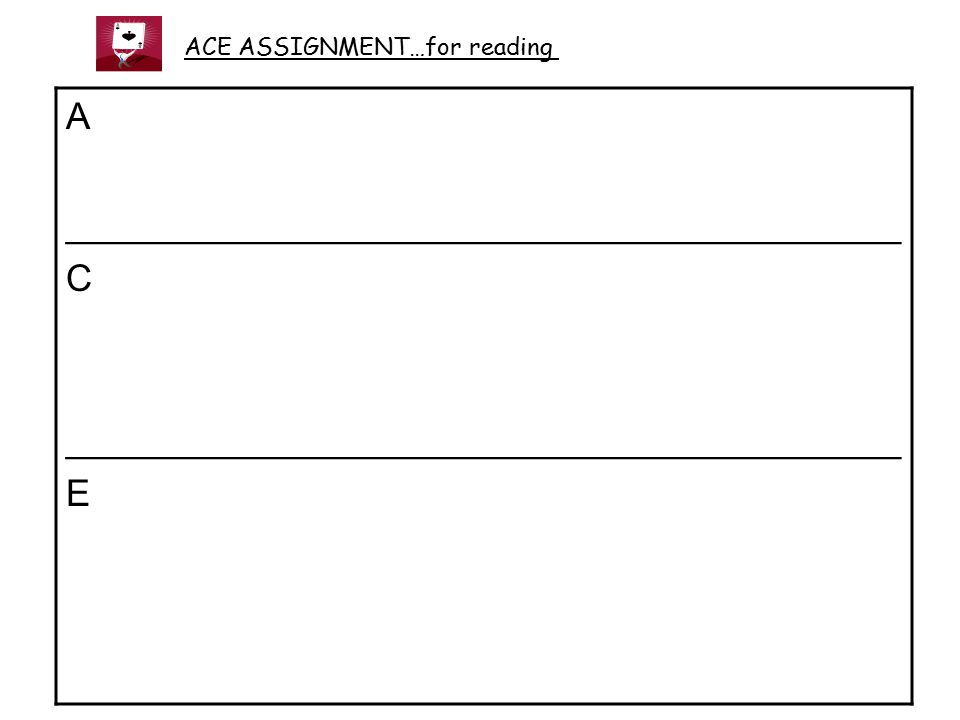 A ________________________________________ C ________________________________________ E ACE ASSIGNMENT…for reading