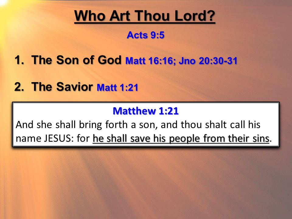 Who Art Thou Lord. Acts 9:5 1. The Son of God Matt 16:16; Jno 20:30-31 2.