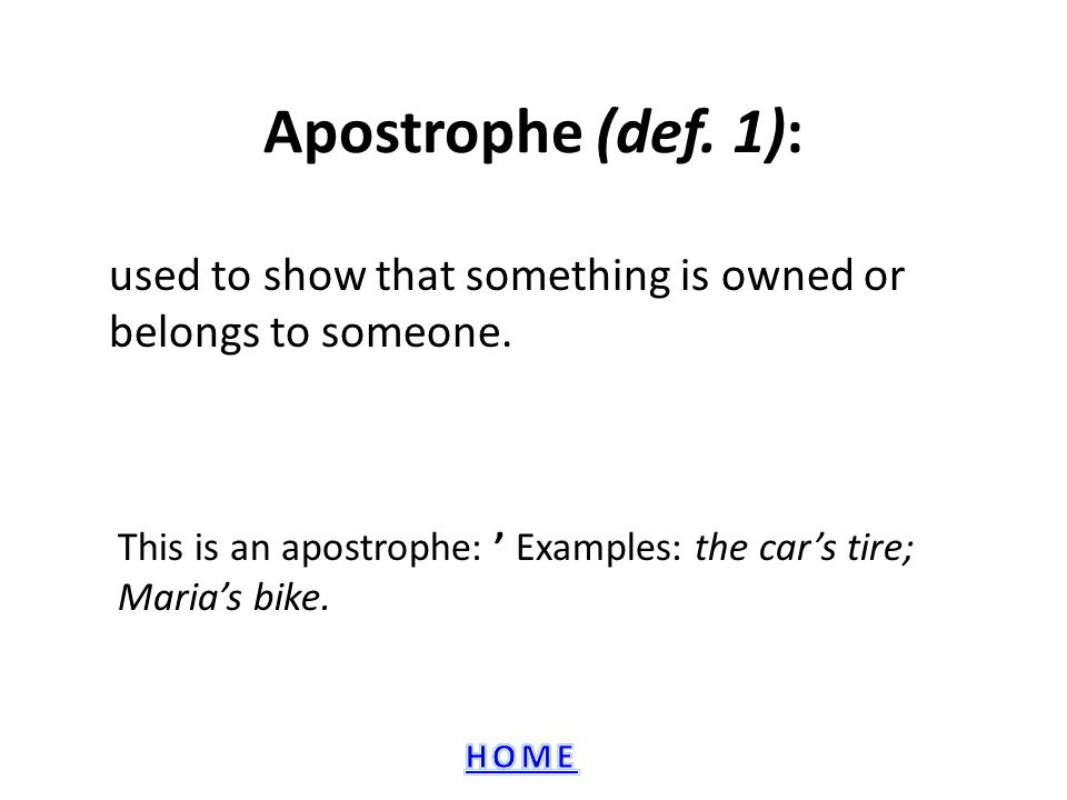 Apostrophe (def.1): used to show that something is owned or belongs to someone.
