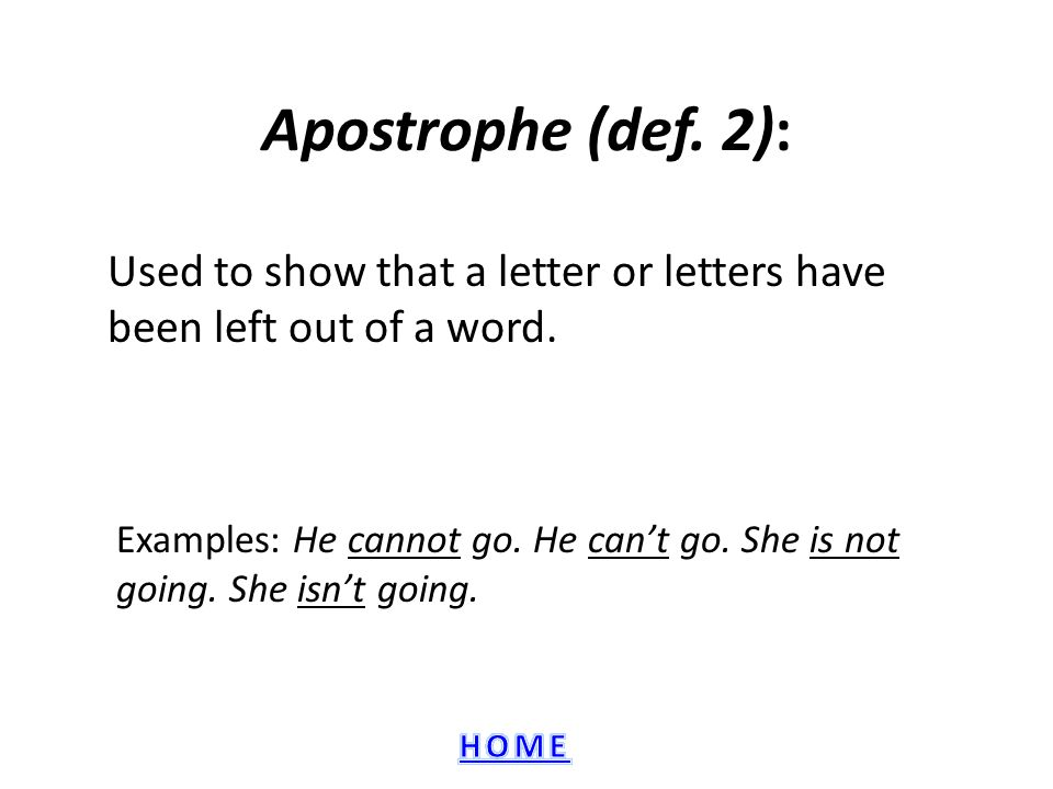 Apostrophe (def.2): Used to show that a letter or letters have been left out of a word.