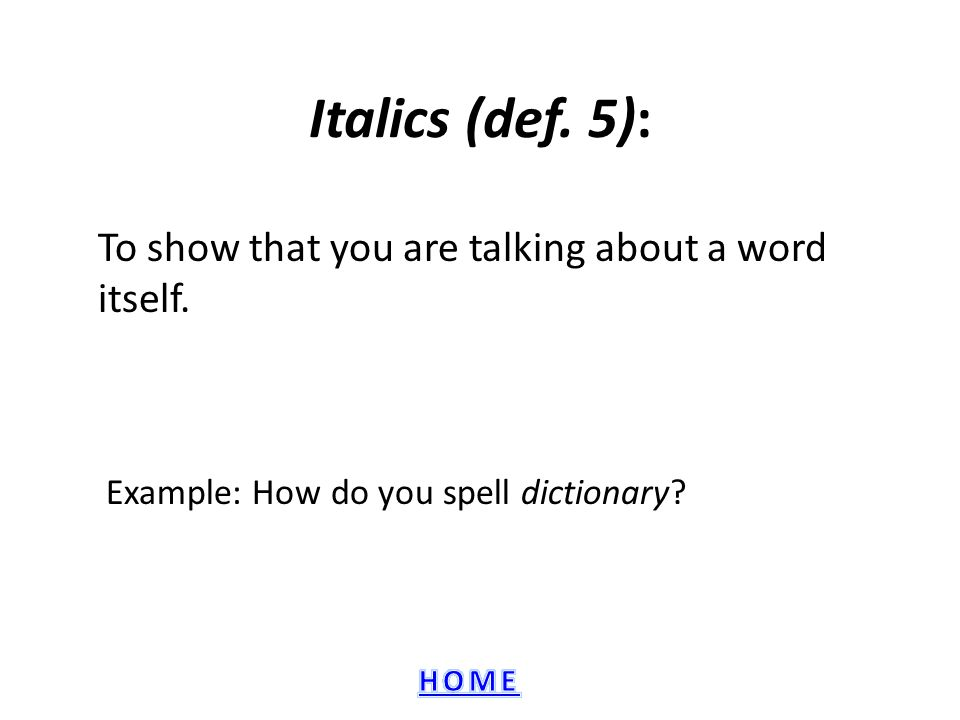 Italics (def.5): To show that you are talking about a word itself.
