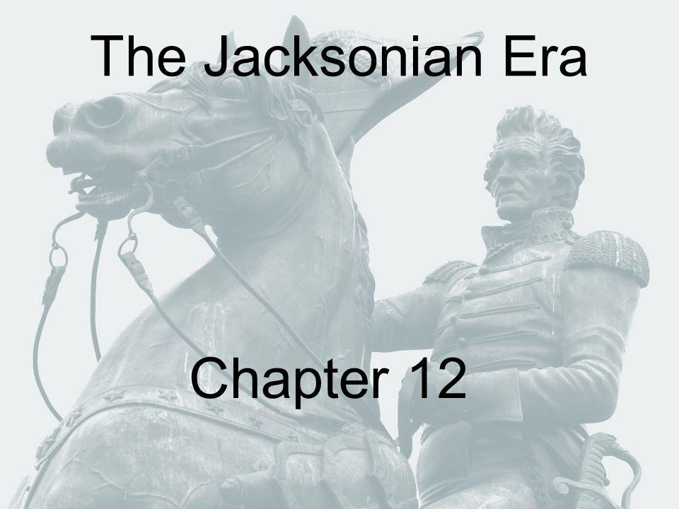 The Jacksonian Era Chapter 12