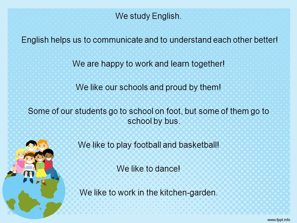 We study English.English helps us to communicate and to understand each other better.