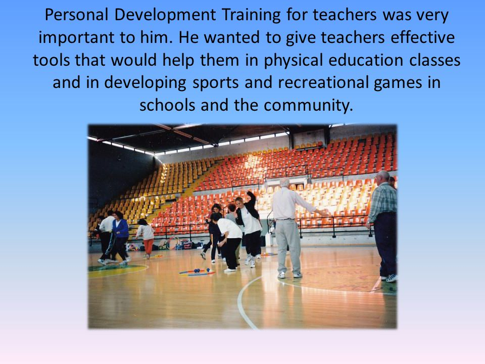 Personal Development Training for teachers was very important to him.